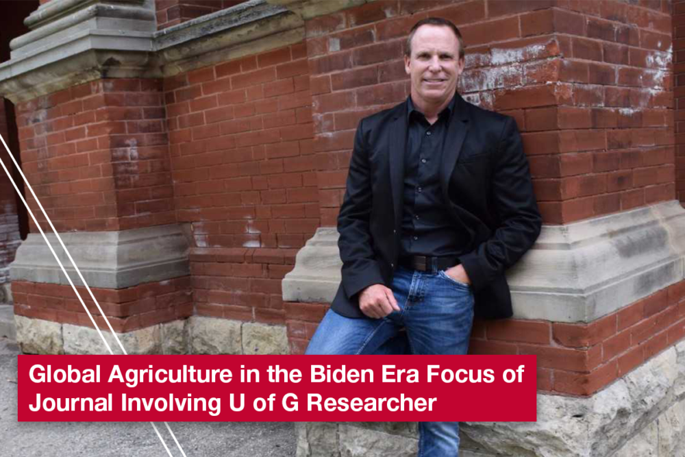 A photo of Dr. Alan Ker. Text reads: Global Agriculture in the Biden Era Focus of Journal Involving U of G Researcher